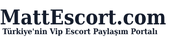 Türkiye'nin Vip Escort Paylaşım Portalı – MattEscort